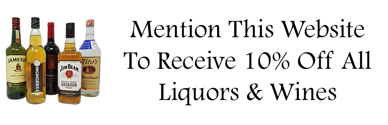 Mention This Website to Receive 10% Off All Liquors and Wines